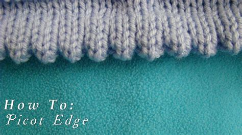 how to sew knitting edges together how to picot edging knitted hem
