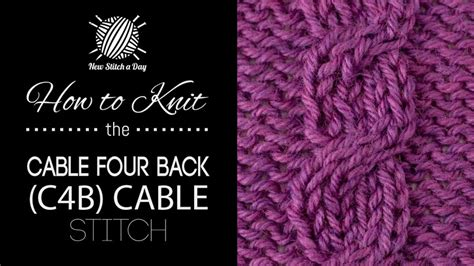 how to knit into front and back how to knit the cable 4 back c4b new stitch a day