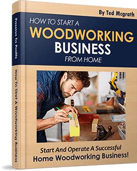 how to start a small woodworking business ted s woodworking plans review secret archive revealed