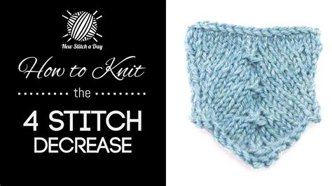 how to increase and decrease in knitting how to knit the 4 stitch decrease new stitch a day