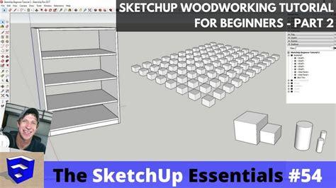sketchup woodworking tutorial sketchup woodworking tutorial for beginners part 2