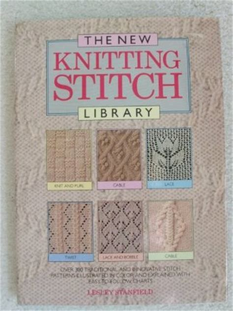 the knit stitch book the new knitting stitch library by lesley stanfield