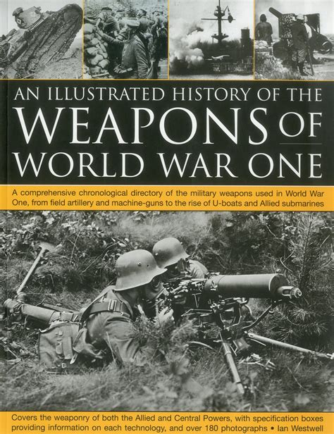 world war 1 picture books the illustrated history of the weapons of world war one