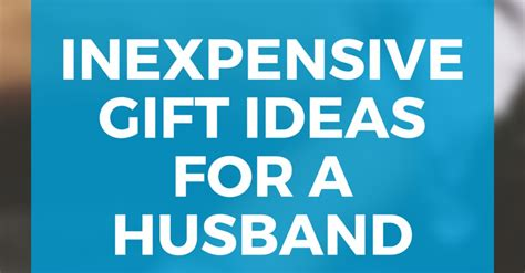 inexpensive gifts for husband inexpensive gift ideas for your husband guest post