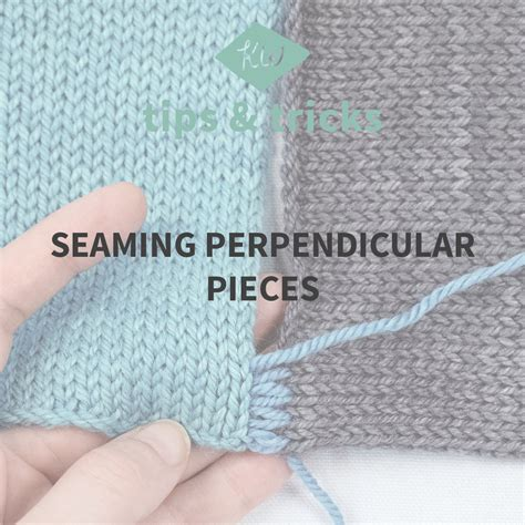 sewing knitted pieces together tips tricks perpendicular seaming