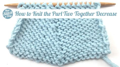 how to knit and purl in the same row how to knit the purl two together decrease p2tog new