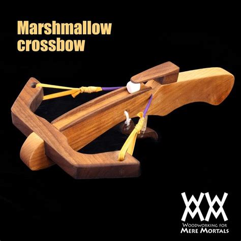 Beys Woodworking For Mere Mortals Marshmallow Crossbow