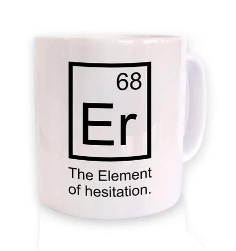 Er The Element Of Hesitation mug   Somethinggeeky