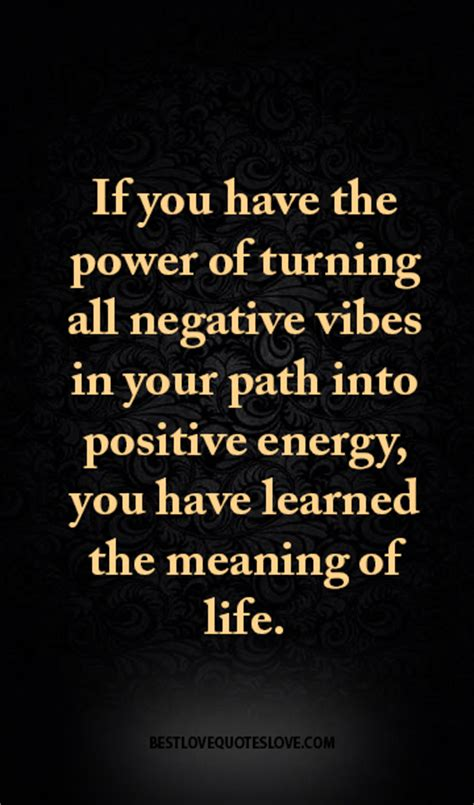 turn negative energy into positive energy if you the power of turning all negative vibes in