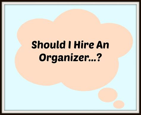 hire an organizer should you hire an organizer clevergirlorganizing
