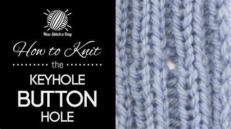 knitting buttonholes help how to knit the keyhole button new stitch a day