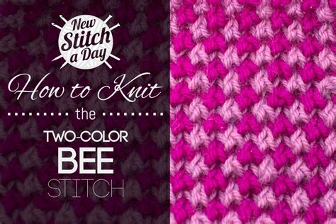 how to knit colors the two color bee stitch knitting stitch 235 new