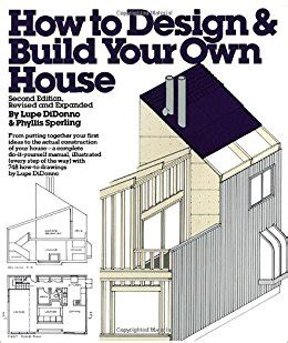 design your own home book how to design and build your own house didonno