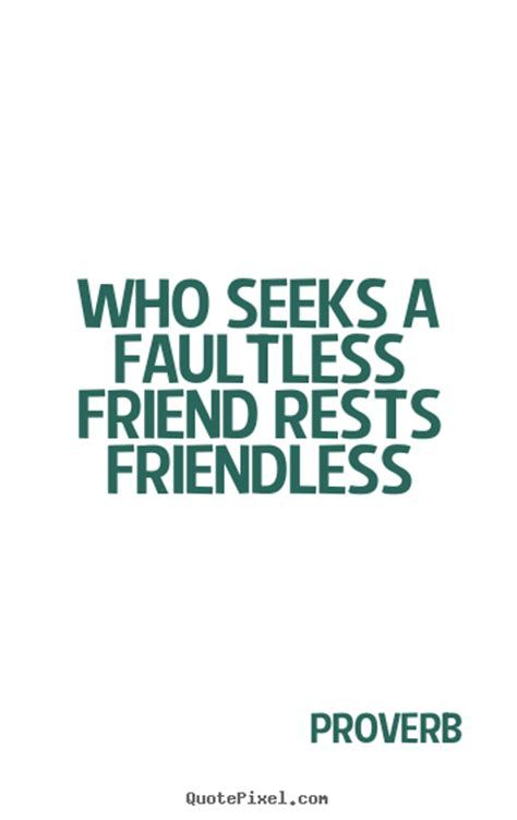 Proverb picture quotes - Who seeks a faultless friend ...