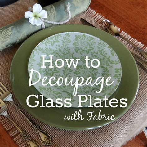 can you decoupage with fabric how to decoupage glass plates with fabric