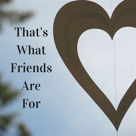 what are for thursday thoughts that s what friends are for shine
