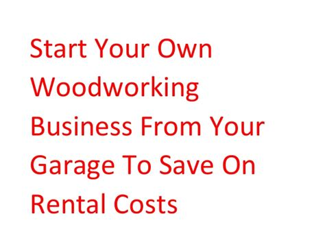 starting your own woodworking business build wooden start your own woodworking business plans