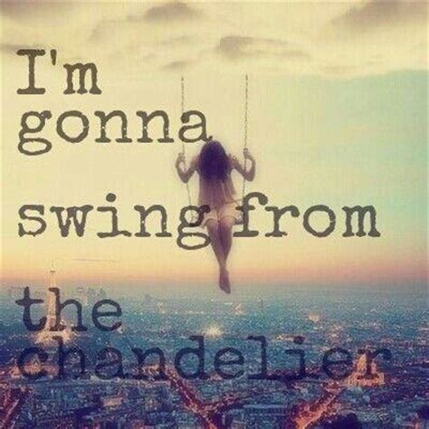 swing from the chandelier i m gonna swing from the chandelier picture quotes