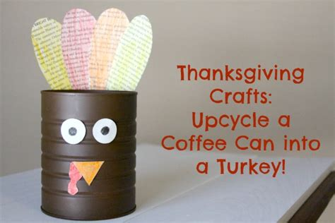 coffee can crafts thanksgiving crafts upcycle a coffee can into a turkey