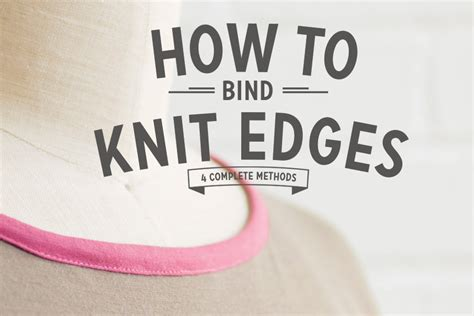 how to bind in knitting how to bind knit edges the ultimate guide colette