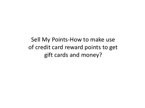 using credit cards to make money sell my points how to make use of credit card reward