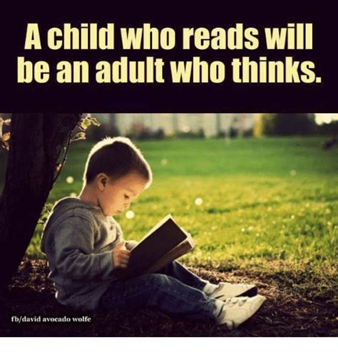 who reads a child who reads will be an who thinks fbdavid