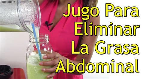 alimentos para eliminar grasa del abdomen jugo para eliminar la grasa abdominal youtube