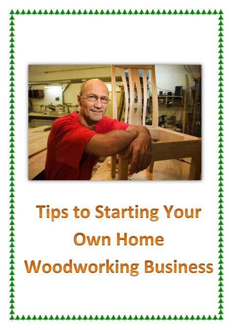 starting your own woodworking business tips to starting your own home woodworking business