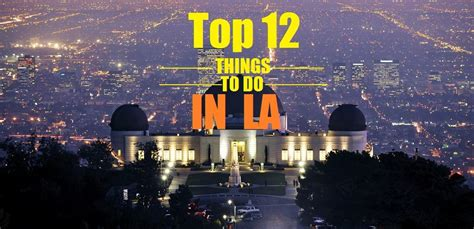 la things to do top 12 attractions activities things to do in los