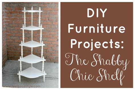 furniture projects diy furniture projects the shabby chic shelf green living