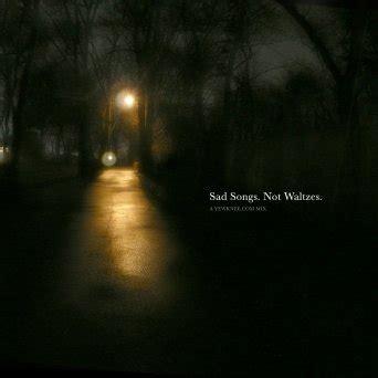 sad pictures yewknee sad songs not waltzes mix