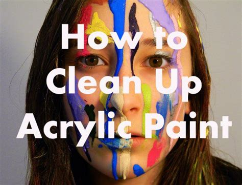 acrylic paint how to clean how to clean up acrylic paints