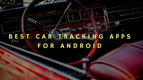 Best Car Apps For Android by 10 Best Car Tracking Apps For Android Smartphones