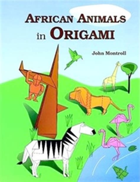 origami animals book animals in origami by montroll book review