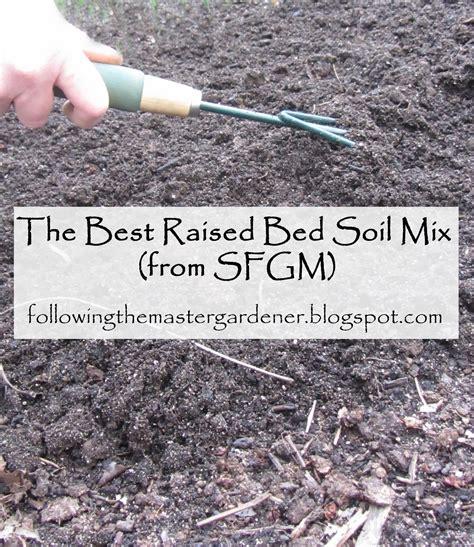 best soil for raised vegetable garden beds following the master gardener the best raised bed soil