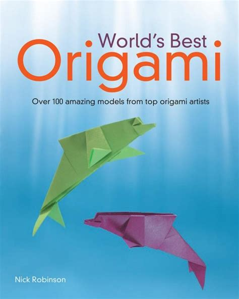 the best origami book review world s best origami by nick robinson