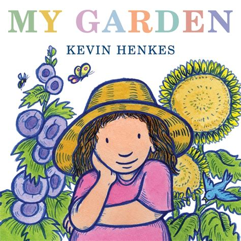 garden picture books my garden by kevin henkes illustrated by kevin henkes