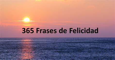 frases cortas de la felicidad 365 frases cortas de felicidad guiadecoaching