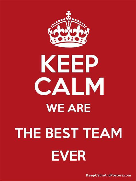 KEEP CALM WE ARE THE BEST TEAM EVER Poster