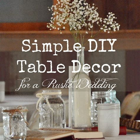 simple decor simple diy rustic wedding table decor