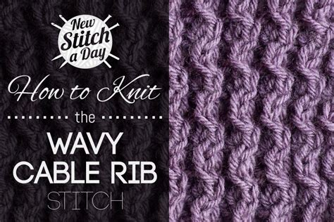 how to rib stitch knit the wavy cable rib stitch knitting stitch 150 new