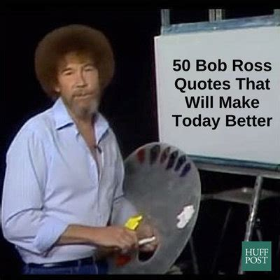 bob ross painter quotes here are 50 bob ross quotes that will make today better