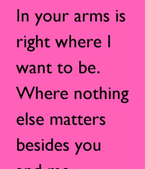 want to be in your arms is right where i want to be where nothing