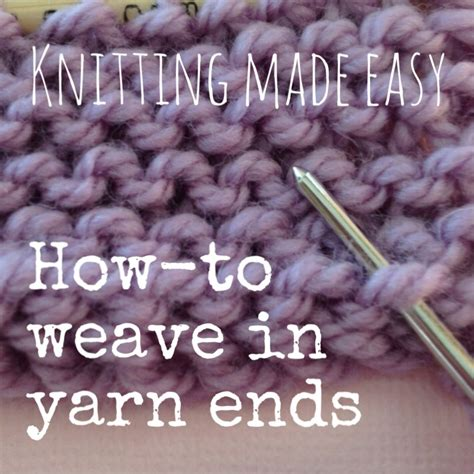how to weave in ends when knitting knitting weaving in yarn ends nobleknits