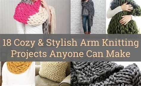how do you finish a knitting project 18 cozy stylish arm knitting projects anyone can make