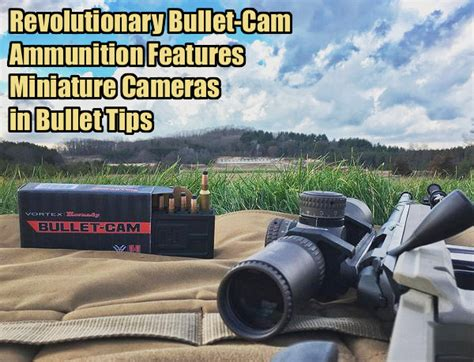 bullet cam vortex and hornady introduce revolutionary bullet cam ammo