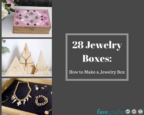 jewelry box how to make 28 jewelry boxes how to make a jewelry box favecrafts