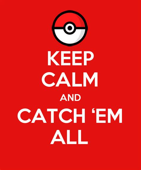 catch em all keep calm and catch em all by pushingmeawayx on deviantart
