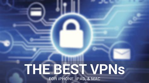 best vpn for ipad the best vpns for iphone ipad and mac