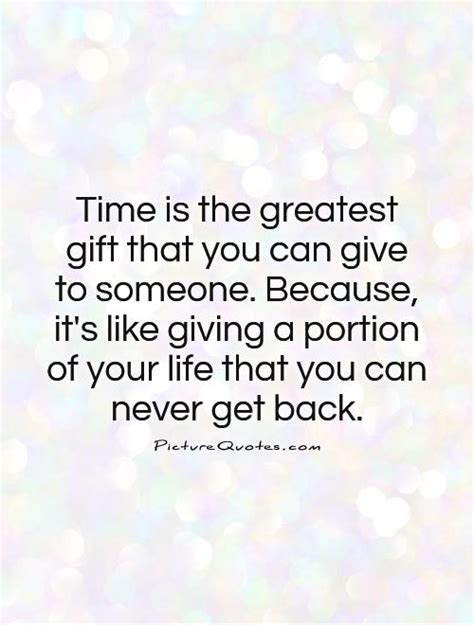 quotes on gifts time is the greatest gift that you can give to someone
